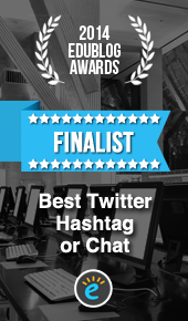 Finalist 2014 Edublog Awards - Best Education Hashtag or Twitter Chat